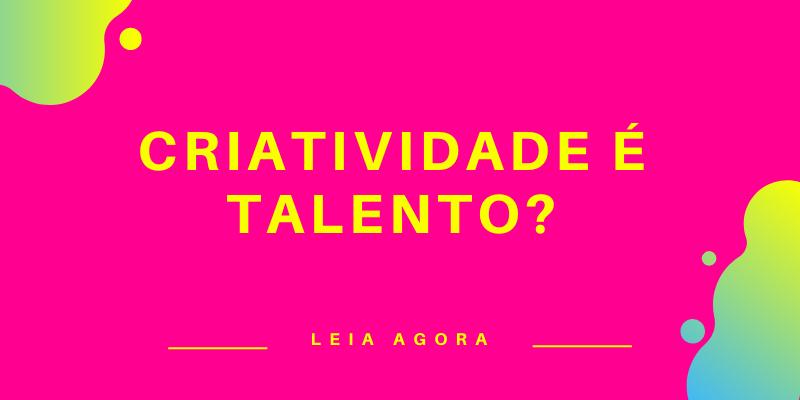 Potencial criativo, criatividade e uma reflexão sobre talentos